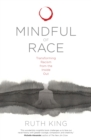 Image for Mindful of race  : transforming racism from the inside out