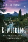 Image for Rewilding  : meditations, practices, and skills for awakening in nature