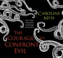 Image for The Courage to Confront Evil : The Most Important Challenge of Our Time