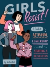 Image for Girls Resist! : A Guide to Activism, Leadership, and Starting a Revolution