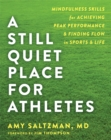 Image for A still quiet place for athletes  : mindfulness skills for achieving peak performance and finding flow in sports and life