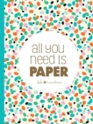 Image for All You Need Is Paper : 230 detachable pages of the cutest patterns, cards, and stitckers
