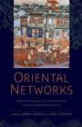 Image for Oriental networks: culture, commerce, and communication in the long eighteenth century