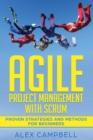 Image for Agile Project Management with Scrum : Proven Strategies and Methods for Beginners