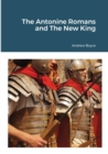 Image for The Antonine Romans and The New King