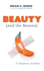 Image for Beauty (and the Banana) : A Theopoetic Aesthetic