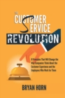 Image for Customer  Service  Revolution: 8 Principles That Will Change the Way Companies Think About the Customer Experience and the Employees Who Work for Them