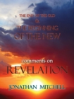 Image for The End of the Old and the Beginning of the New, Comments on Revelation