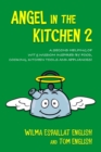 Image for Angel in the Kitchen 2 : A Second Helping of Wit & Wisdom Inspired by Food, Cooking, Kitchen Tools and Appliances!