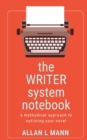Image for The WRITER System Notebook : A Methodical Approach to Outlining Your Novel