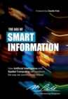 Image for The Age of Smart Information : How Artificial Intelligence and Spatial Computing will transform the way we communicate forever