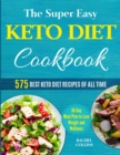 Image for The Super Easy Keto Diet Cookbook : 575 Best Keto Diet Recipes of All Time (30-Day Meal Plan to Lose Weight and Wellness)