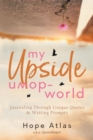 Image for My Upside-Down World : Journaling Through Unique Quotes & Writing Prompts