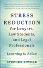Image for Stress Reduction for Lawyers, Law Students, and Legal Professionals : Learning to Relax