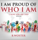 Image for I Am Proud of Who I Am : I hope you are too (Book One)
