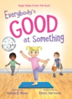 Image for Everybody's Good at Something : Yoga Tales from the Gym
