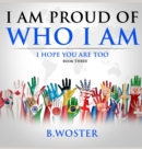 Image for I am Proud of Who I Am : I hope you are too (Book Three)