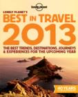 Image for Lonely Planet's best in travel 2013  : the best trends, destinations, journeys & experiences for the upcoming year