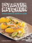 Image for The starter kitchen  : learn how to love to cook