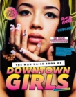 Image for The WAH Nails book of downtown girls  : 25 new DIY nail designs, style advice, hair and beauty tips, starting with your own blog and more