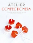 Image for Atelier: Confectionery : Bonbons, marshmallows, toffees, lollipops, licorice...