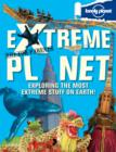 Image for Not-for-parents extreme planet  : exploring the most extreme stuff on Earth!