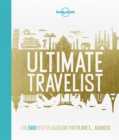 Image for Ultimate travelist  : the 500 best places on the planet ... ranked