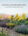 Image for Australian Dreamscapes : The art of planting in gardens inspired by nature