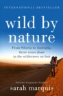 Image for Wild by nature  : from Siberia to Australia, three years alone in the wilderness on foot