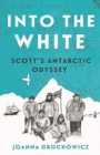 Image for Into the white  : Scott's Antarctic odyssey