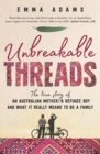 Image for Unbreakable threads  : the true story of an Australian mother, a refugee boy and what it really means to be a family
