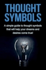 Image for Thought Symbols : A simple guide to thought symbols that will help your dreams and desires come true!