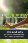 Image for The Beginners Guide to Meditation : How and why you should start meditating for a better quality of life!