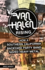 Image for Van Halen rising  : how a southern california backyard party band saved heavy metal