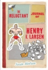 Image for The reluctant journal of Henry K. Larsen (who is only writing this because his therapist said he had to, which stinks)