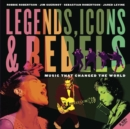 Image for Legends, icons & rebels  : music that changed the world