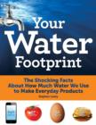 Image for Your water footprint  : the shocking facts about how much water we use to make everyday products