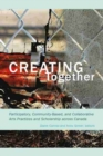 Image for Creating together  : participatory, community-based, and collaborative arts practices and scholarship across Canada