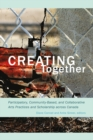 Image for Creating together: participatory, community-based, and collaborative arts practices and scholarship across Canada
