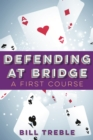 Image for Defending at bridge  : a first course