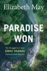 Image for Paradise Won : The Struggle to Create Gwaii Haanas National Park Reserve
