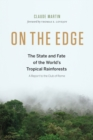 Image for On the edge  : the state and fate of the world's tropical rainforests