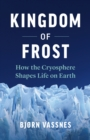 Image for Kingdom of Frost: How the Cryosphere Shapes Life on Earth