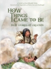 Image for How Things Came to Be : Inuit Stories of Creation