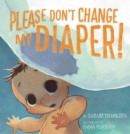Image for Please Don't Change My Diaper!