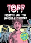 Image for Topp  : promoter Gary Topp brought us the world