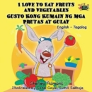 Image for I Love to Eat Fruits and Vegetables Gusto Kong Kumain ng mga Prutas at Gulay : English Tagalog Bilingual Edition