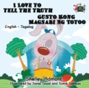 Image for I Love to Tell the Truth Gusto Kong Magsabi Ng Totoo : English Tagalog Bilingual Edition
