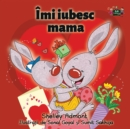 Image for I Love My Mom : Romanian Edition