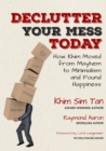 Image for DECLUTTER YOUR MESS TODAY: How Khim Moved from Mayhem to Minimalism and Found Happiness